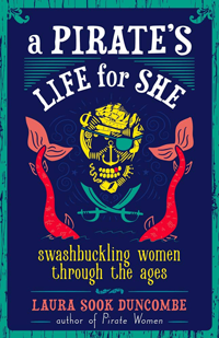 A Pirates Life for She: Swashbuckling Women Through the Ages