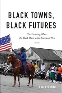 Black Towns, Black Futures: The Enduring Allure of a Black Place in the American West